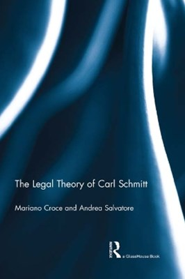 The Legal Theory of Carl Schmitt