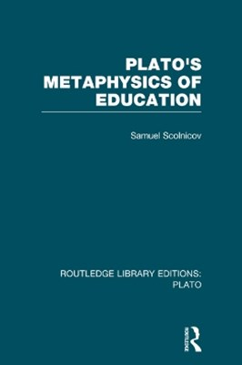 Plato 's Metaphysics of Education (RLE: Plato)