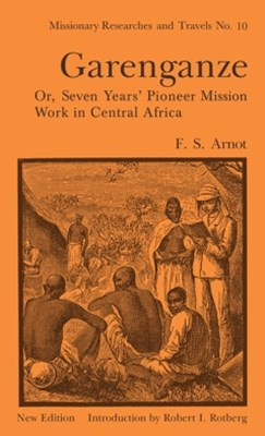 Garenganze or Seven Years Pioneer Mission Work in Central Africa