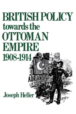 (ebook) British Policy Towards the Ottoman Empire 1908-1914