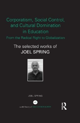 Corporatism, Social Control, and Cultural Domination in Education: From the Radical Right to Globalization