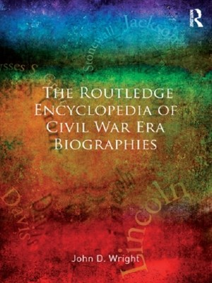 Routledge Encyclopedia of Civil War Era Biographies