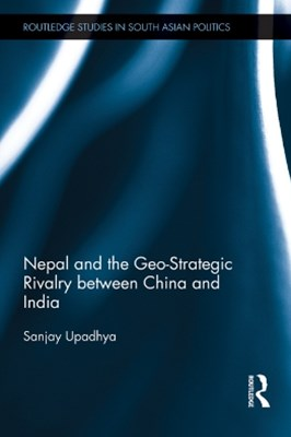 Nepal and the Geo-Strategic Rivalry between China and India