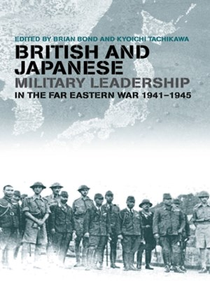 British and Japanese Military Leadership in the Far Eastern War  1941-45