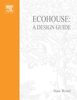 Ecohouse: A Design Guide
