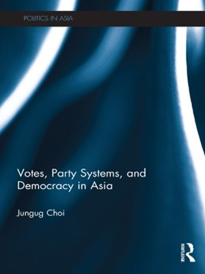 Votes, Party Systems and Democracy in Asia