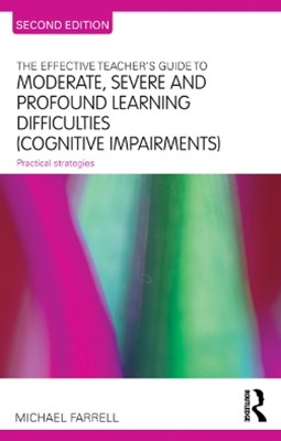 Effective Teacher's Guide to Moderate, Severe and Profound Learning Difficulties (Cognitive Impairments)