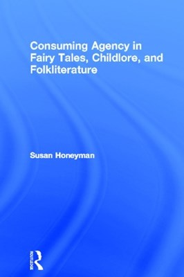 Consuming Agency in Fairy Tales, Childlore, and Folkliterature