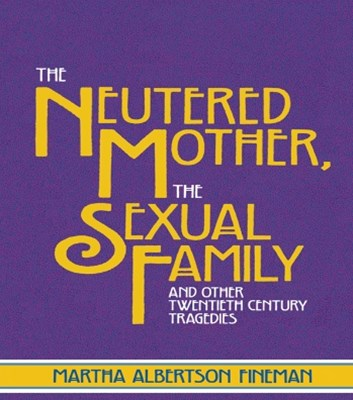 The Neutered Mother, The Sexual Family and Other Twentieth Century Tragedies