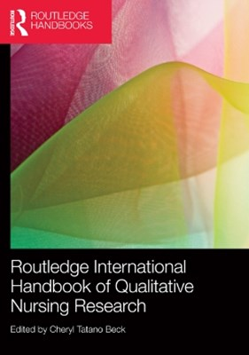 Routledge International Handbook of Qualitative Nursing Research