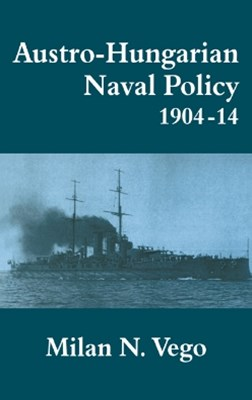(ebook) Austro-Hungarian Naval Policy, 1904-1914