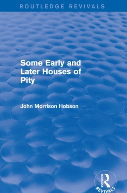 Some Early and Later Houses of Pity (Routledge Revivals)