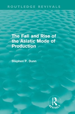 (ebook) The Fall and Rise of the Asiatic Mode of Production (Routledge Revivals)