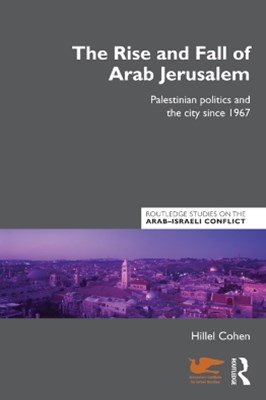 The Rise and Fall of Arab Jerusalem