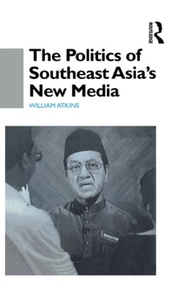 The Politics of Southeast Asia's New Media