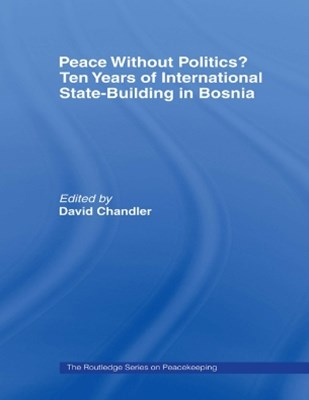 Peace without Politics? Ten Years of State-Building in Bosnia