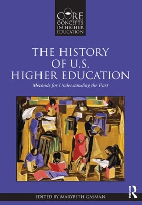 History of U.S. Higher Education - Methods for Understanding the Past