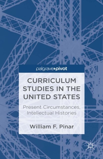 Curriculum Studies in the United States: Present Circumstances, Intellectual Histories