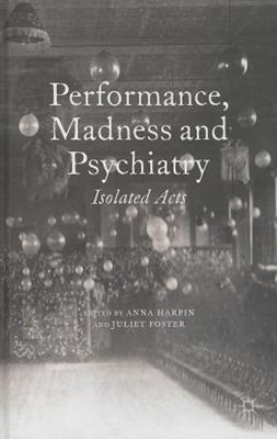 Performance, Madness and Psychiatry