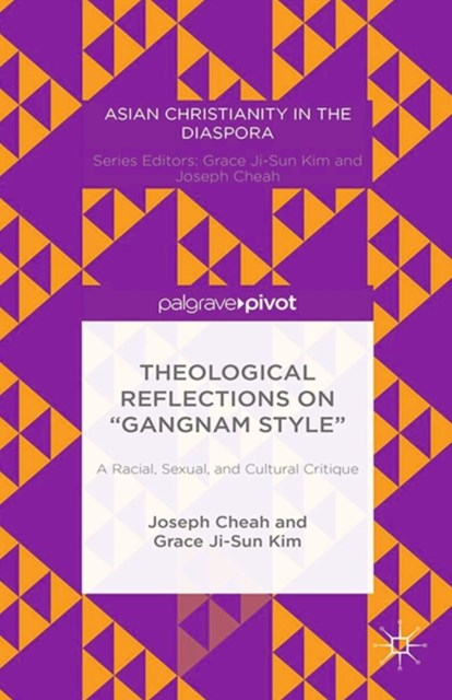 Theological Reflections on &quote;Gangnam Style&quote;: A Racial, Sexual, and Cultural Critique