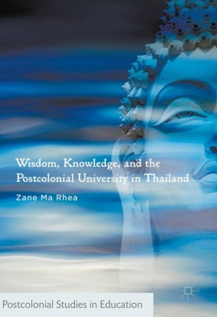 Wisdom, Knowledge, and the Postcolonial University in Thailand