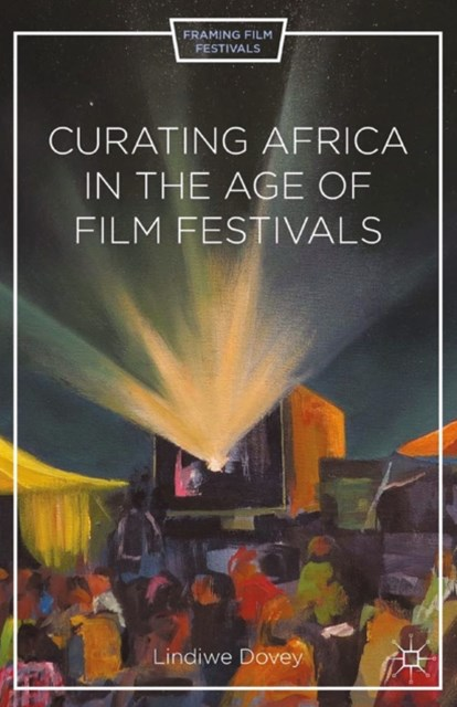 (ebook) Curating Africa in the Age of Film Festivals
