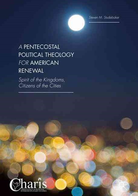 A Pentecostal Political Theology for American Renewal