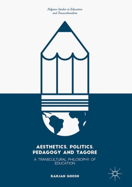 (ebook) Aesthetics, Politics, Pedagogy and Tagore