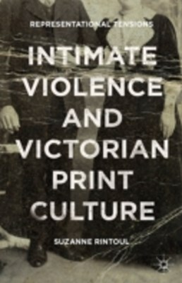 Intimate Violence and Victorian Print Culture