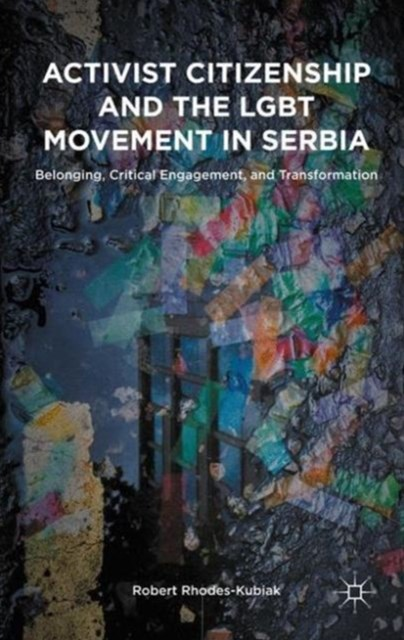 Activist Citizenship and the LGBT Movement in Serbia