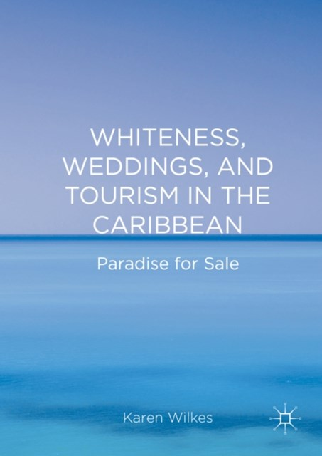 (ebook) Whiteness, Weddings, and Tourism in the Caribbean
