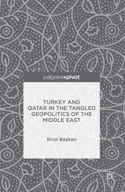 Turkey and Qatar in the Tangled Geopolitics of the Middle East