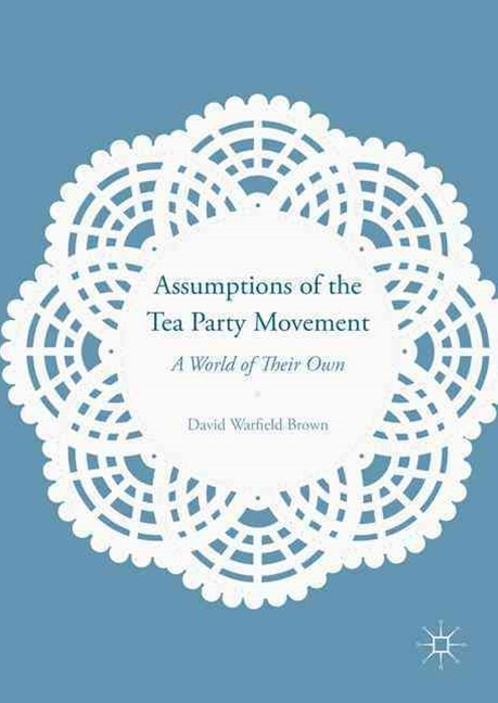 Assumptions of the Tea Party Movement
