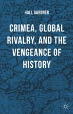 Crimea, Global Rivalry, and the Vengeance of History
