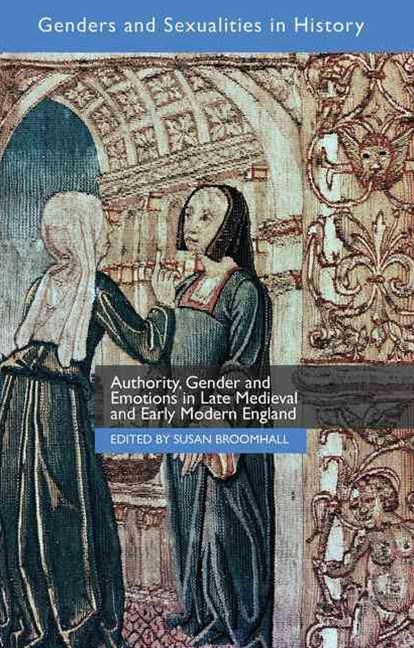 Authority, Gender and Emotions in Late Medieval and Early Modern England