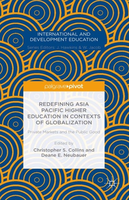 Redefining Asia Pacific Higher Education in Contexts of Globalization: Private Markets and the Publ