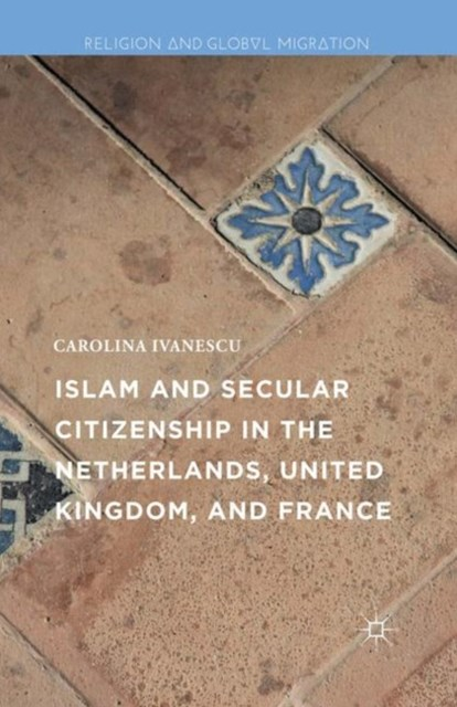 (ebook) Islam and Secular Citizenship in the Netherlands, United Kingdom, and France