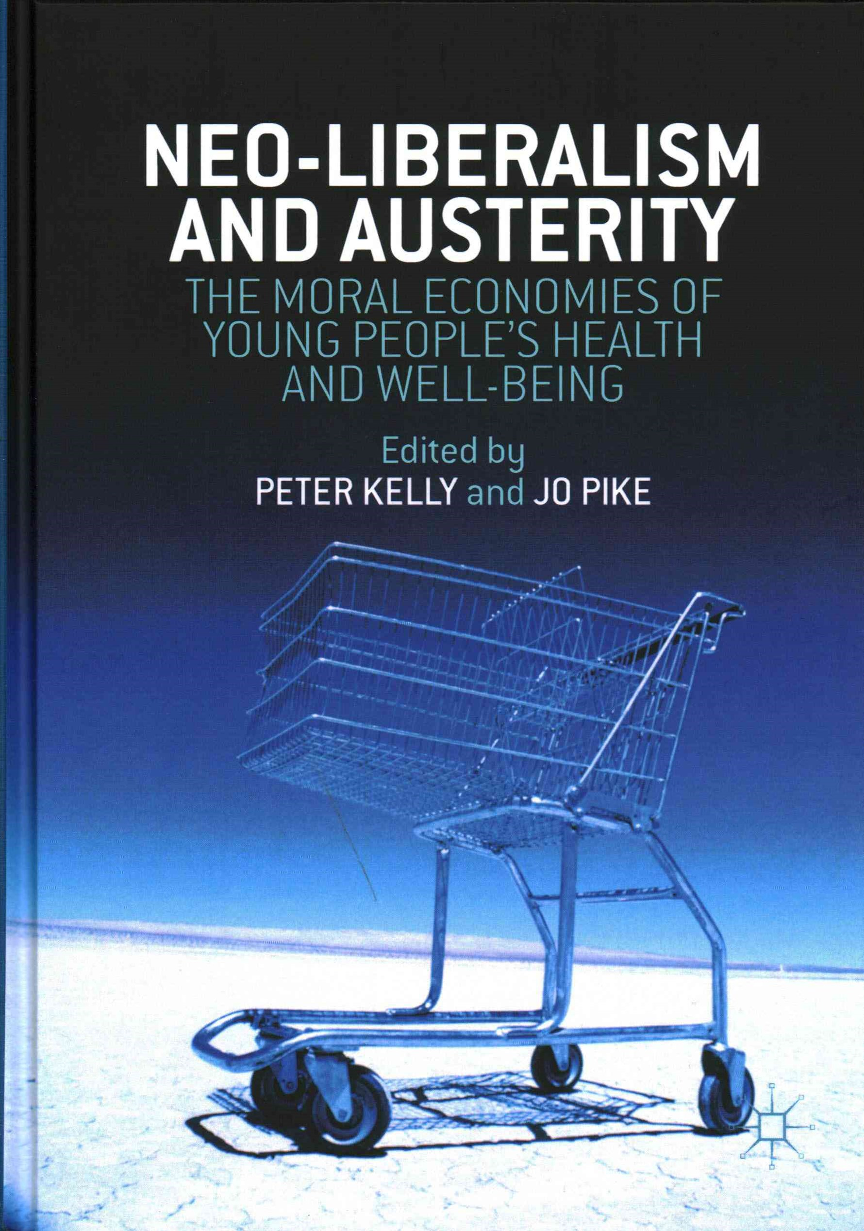 Neoliberalism, Austerity, and the Moral Economies of Young People S Health and Well-Being