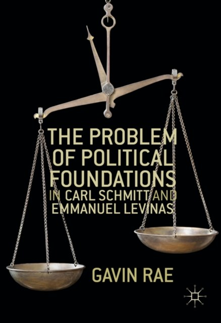 Problem of Political Foundations in Carl Schmitt and Emmanuel Levinas