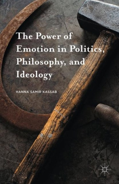 Power of Emotion in Politics, Philosophy, and Ideology