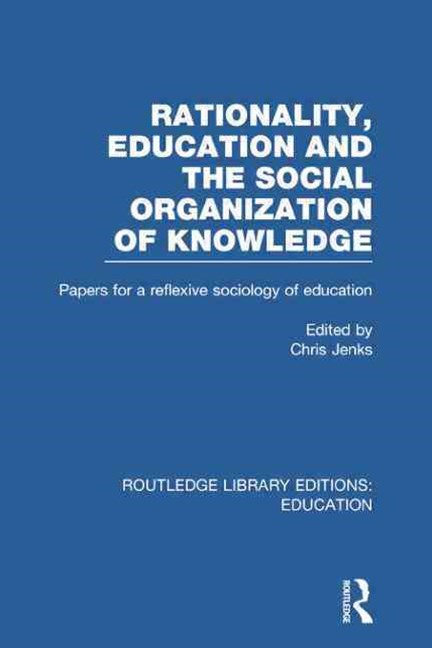 Rationality, Education and the Social Organization of Knowledege