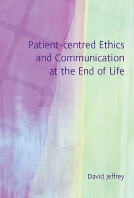 Patient-Centred Ethics and Communication at the End of Life