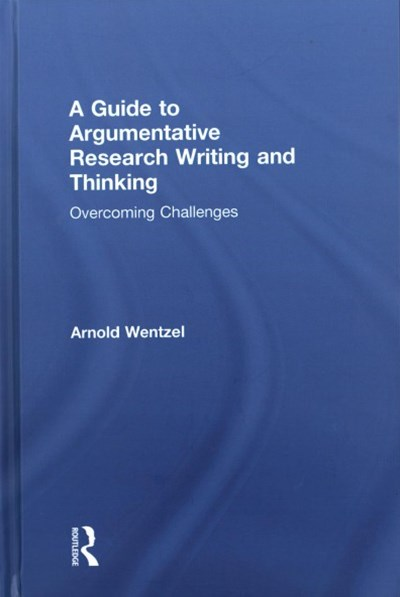 A Guide to Argumentative Research Writing and Thinking
