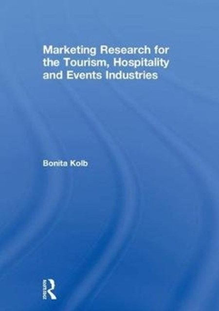 Marketing Research for the Tourism, Hospitality and Events Industries