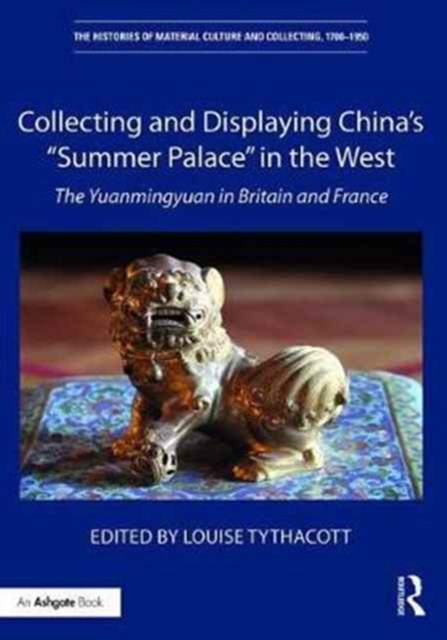 Collecting and Displaying China's &quote;Summer Palace&quote; in the West