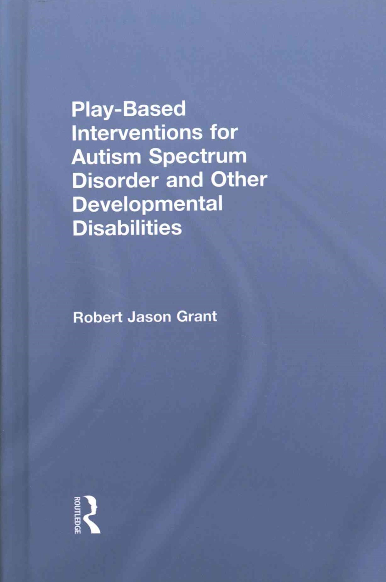 Play-Based Interventions for Autism Spectrum Disorder and Other Developmental Disabilities