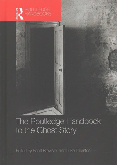 Routledge Handbook to the Ghost Story