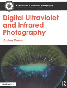 Digital Ultraviolet and Infrared Photography by Adrian Davies (9781138200173) - PaperBack - Art & Architecture Photography - Technique