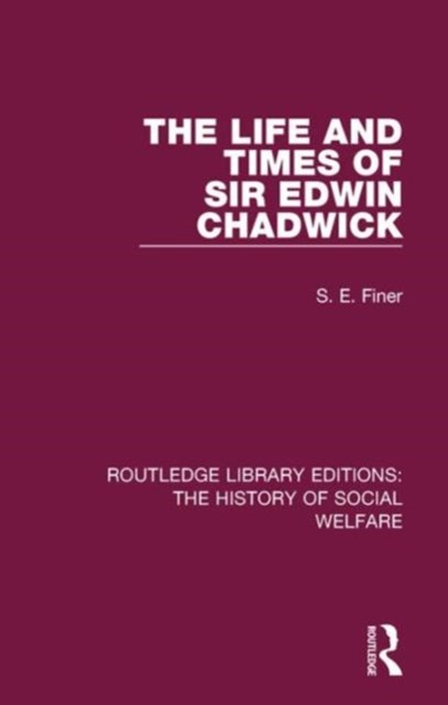 Life and Times of Sir Edwin Chadwick
