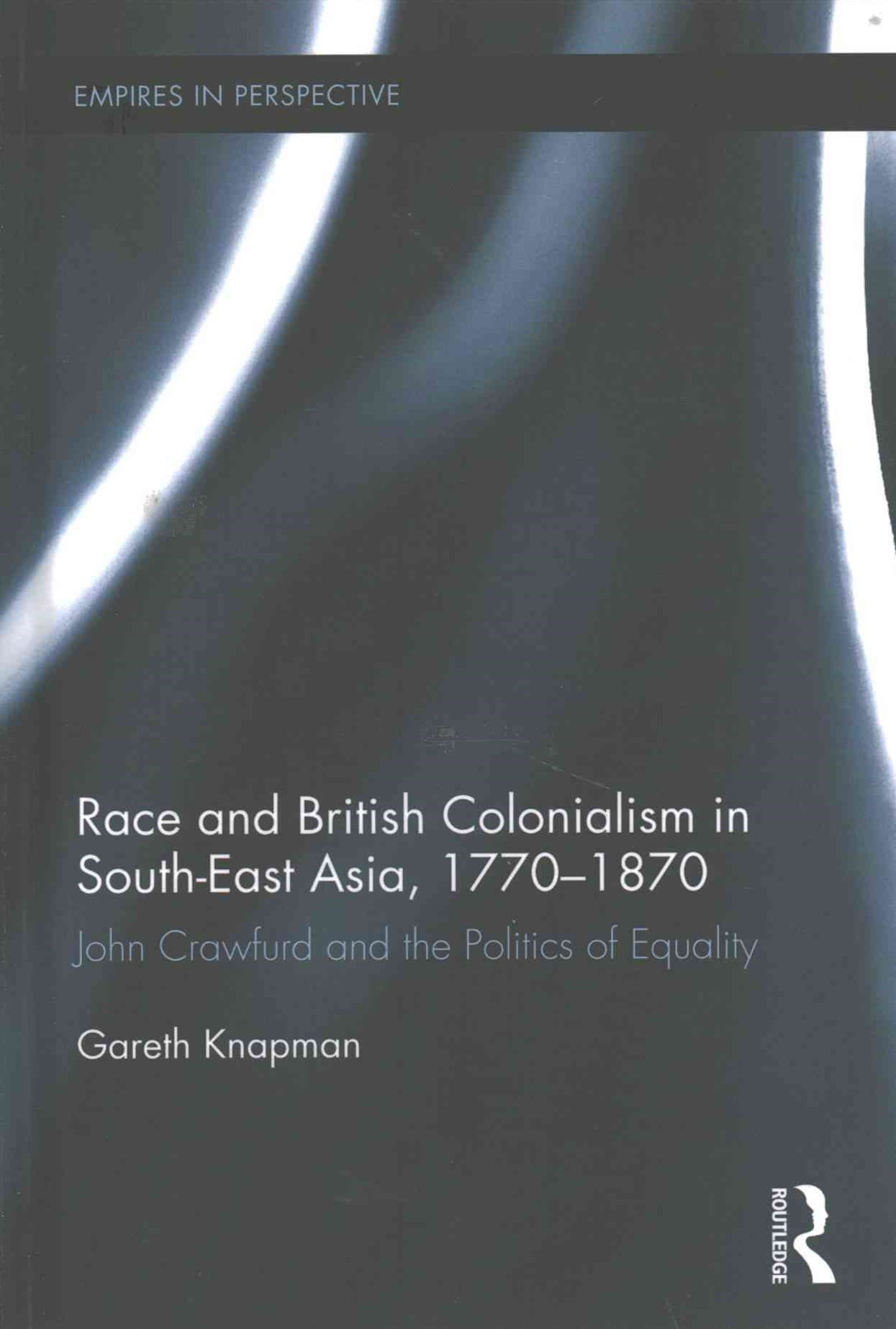 Race and British Colonialism in South-East Asia, 1770-1870
